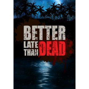 Better Late Than DEAD Steam Key GLOBAL